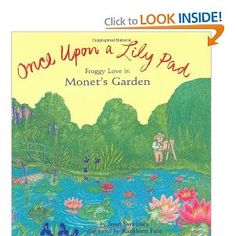 Art Once Upon a Lily Pad: Froggy Love in Monet's Garden: Kathleen Fain, Joan Sweeney: 9780811850797: Amazon.com: Books