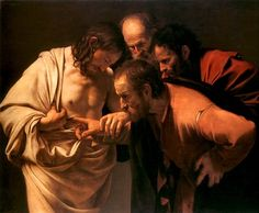 """The Incredulity of Saint Thomas"" by Caravaggio ~ ""Reach your hand here and put it into my side. Do not be unbelieving, but believing"" Jesus to Thomas (John 20:27)"