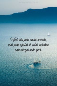 <p></p><p>Você não pode mudar o vento, mas pode ajustar as velas do barco para chegar onde quer. (Confúcio)</p>