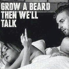 Grow A Beard Then We'll Talk From beardoholic.com