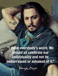 My life's quote said by none other than the amazing Johnny Depp.