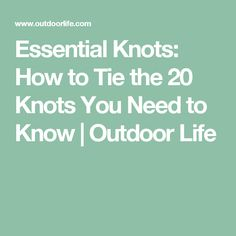 Essential Knots: How to Tie the 20 Knots You Need to Know Forest School, In Case Of Emergency, Macrame Knots, Tie Knots, Fishing Tips, Outdoor Life, Survival Tips, Girl Scouts, Helpful Hints