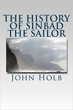 The History of Sinbad the Sailor: John Holb: 9781987414370: Amazon.com: Books