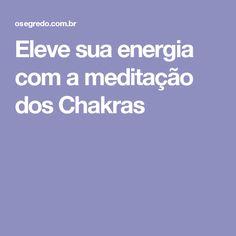 Eleve sua energia com a meditação dos Chakras