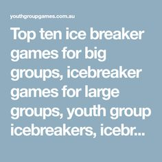 Top ten ice breaker games for big groups, icebreaker games for large groups, youth group icebreakers, icebreaker games for big groups   Youth Group Games   Games, ideas, icebreakers, activities for youth groups, youth ministry and churches.