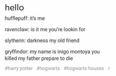 I am such a Ravenclaw. I annoy everyone in my life singing this when anyone says Hello