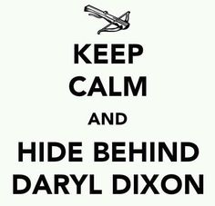 keep calm and hide behind Daryl Dixon.  by unknown artist.