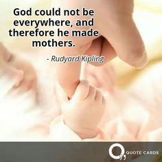 God could not be everywhere, and therefore he made mothers. #MothersDay #Quote #QuoteCards http://quotecards.co/quotes/rudyard-kipling/god-could-not-be-everywhere-and-therefore-he-made-mothers/547