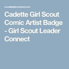 Cadette Girl Scout Comic Artist Badge - Girl Scout Leader Connect