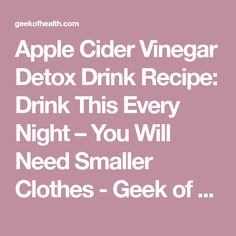 Apple Cider Vinegar Detox Drink Recipe: Drink This Every Night – You Will Need Smaller Clothes - Geek of Health