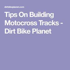 Tips On Building Motocross Tracks - Dirt Bike Planet