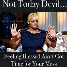 #ShareIG Not Today❗❗ #Blessed #ByeFelicia ✌ #TakeItSomewhereElse #GotTuhGo