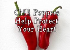 Health benefits of Chili Peppers.  NOTE: You may need to avoid if you are hyper-sensitive to plants in the Nightshade family.