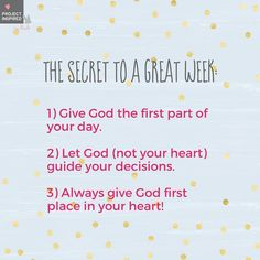 Let's make a habit of making God our priority, and allow Him to go before us today and this week.