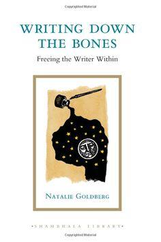 Writing Down the Bones: Freeing the Writer within (Pocket Classics): Amazon.co.uk: Natalie Naimark-Goldberg: 9781590303160: Books