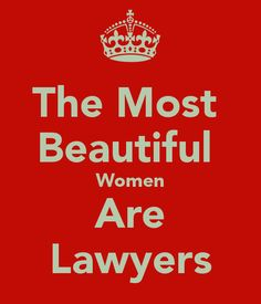 The Most Beautiful Women Are Lawyers - KEEP CALM AND CARRY ON Image Generator - brought to you by the Ministry of Information