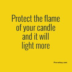 Protect the flame of your candle and it will light more
