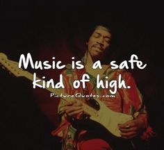 Music is a safe kind of high. Picture Quotes.
