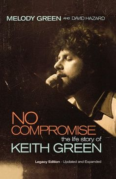 No Compromise - The Life Story of Keith Green. One of the first books I read that taught me about really caring and loving people, not just telling them about Jesus.