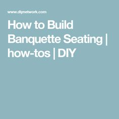 How to Build Banquette Seating | how-tos | DIY