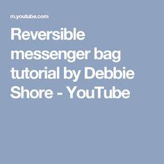Reversible messenger bag tutorial by Debbie Shore - YouTube