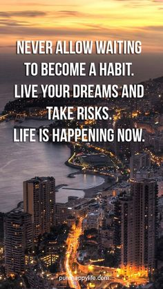 Never allow waiting to become a habit....