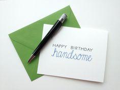 Happy Birthday Handsome Greeting Card For Him by ChristinaMalta, $4.00