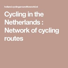 Cycling in the Netherlands : Network of cycling routes