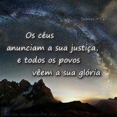 """✫ Salmos 97:6  """"Os céus anunciam a sua justiça, e todos os povos vêem a sua glória."""""""