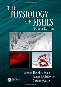 The Physiology of Fishes, Fourth Edition (CRC Marine Biology Series) by David H. Evans