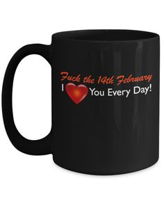 F*** the of February, I love You Every Day - funny mug Funny Mugs, Funny Gifts, Funny Valentine, Valentine Gifts, Gifts For Dad, Gifts In A Mug, Diy Mugs, Mugs For Men, Mom Birthday