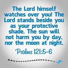 Bible Verse ~ Psalms 121:5-6
