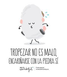 Tropezar no es malo, encariñarse con la piedra, sí. #quote #motivation #truth www.mrwonderful.es