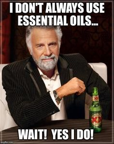 The Most Interesting Man In The World Meme   I DON'T ALWAYS USE ESSENTIAL OILS... WAIT!  YES I DO!   image tagged in memes,the most interesting man in the world   made w/ Imgflip meme maker