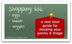 Useful guide to stalking your pantry and fridge with real food!