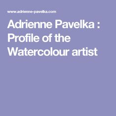 Adrienne Pavelka : Profile of the Watercolour artist