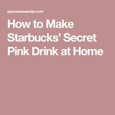 How to Make Starbucks' Secret Pink Drink at Home