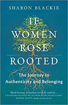 Booktopia has If Women Rose Rooted, A life-changing journey to authenticity and belonging by Sharon Blackie. Buy a discounted Paperback of If Women Rose Rooted online from Australia's leading online bookstore. I Love Books, Great Books, Books To Read, My Books, Reading Lists, Book Lists, Reading Goals, Rooting Roses, Into The Fire