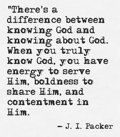 There is a difference between knowing God and knowing about God.