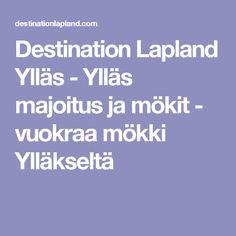 Destination Lapland Ylläs - Ylläs majoitus ja mökit - vuokraa mökki Ylläkseltä