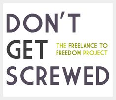 Don't Get Screwed: Freelance Contracts & Other Legal Stuff You Can't Ignore