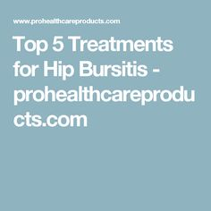 Top 5 Treatments for Hip Bursitis - prohealthcareproducts.com