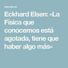 Eckhard Elsen: «La Física que conocemos está agotada, tiene que haber algo más»