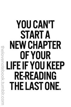 Life in Black & White | You can't start a new chapter of your life if you keep re-pinning the last one! #lifequotes