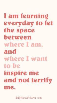 I am learning everyday to let the space between where I am and where I want to be inpsire me and not terrify me daily dose of charm sunday night quotes Positive Affirmations, Positive Quotes, Motivational Quotes, Inspirational Quotes, Uplifting Quotes, Positive Life, Mantra, Pretty Words, Cool Words