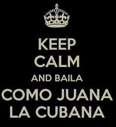 Keep calm and baila como Juana la cubana