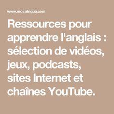 Ressources pour apprendre l'anglais : sélection de vidéos, jeux, podcasts, sites Internet et chaînes YouTube.