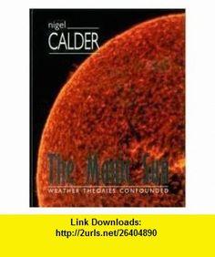 The Manic Sun Weather Theories Confounded (9781899044115) Nigel Calder , ISBN-10: 1899044116  , ISBN-13: 978-1899044115 ,  , tutorials , pdf , ebook , torrent , downloads , rapidshare , filesonic , hotfile , megaupload , fileserve