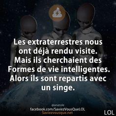 Les extraterrestres nous ont déjà rendu visite. Mais ils cherchaient des Formes de vie intelligentes. Alors ils sont repartis avec un singe.   Saviez-vous que ?