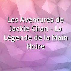 Les Aventures de Jackie Chan - La Légende de la Main Noire